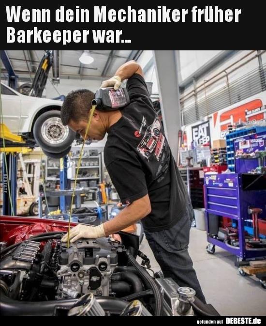 Wenn Dein Mechaniker Früher Barkeeper War Lustige Bilder