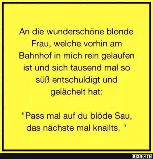 An Die Wunderschone Blonde Frau Welche Vorhin Am Bahnhof Lustige Bilder Spruche Witze Echt Lustig