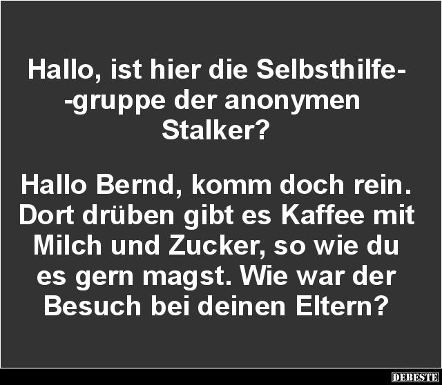 sprüche stalker Hallo, ist hier die Selbsthilfegruppe der anonymen Stalker  sprüche stalker
