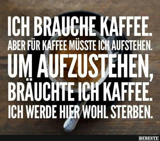 kaffee sprüche lustig Ich brauche Kaffee, | Lustige Bilder, Sprüche, Witze, echt lustig kaffee sprüche lustig
