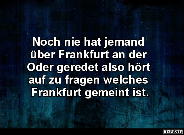 Noch nie hat jemand über Frankfurt an der Oder geredet.. | Lustige