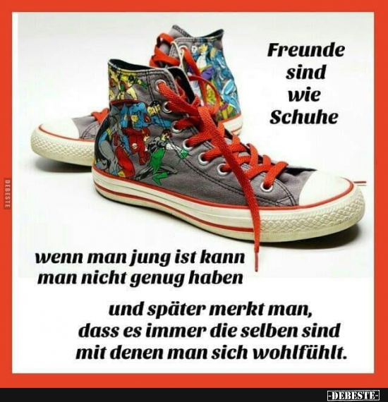 d493449667e9d7 Freunde sind wie Schuhe..