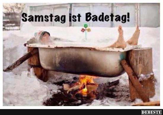 Samstag Ist Badetag Lustige Bilder Spruche Witze Echt Lustig