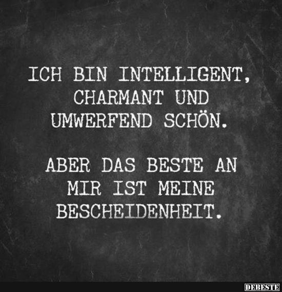 Ich bin intelligent, charmant und umwerfend schön ...